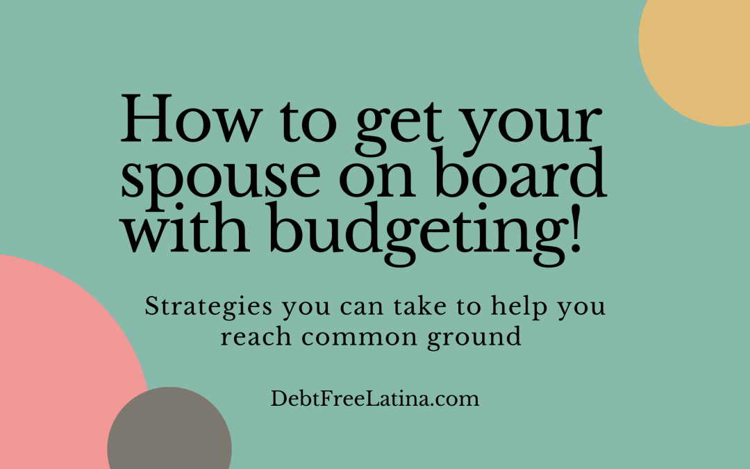 How to get your spouse on board with budgeting.